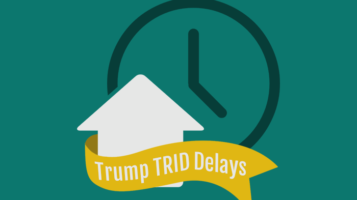 Trump TRID Delays with These 4 Tips